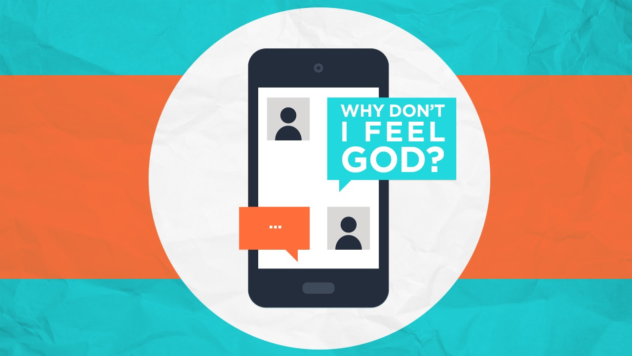 Why Don't I Feel God?