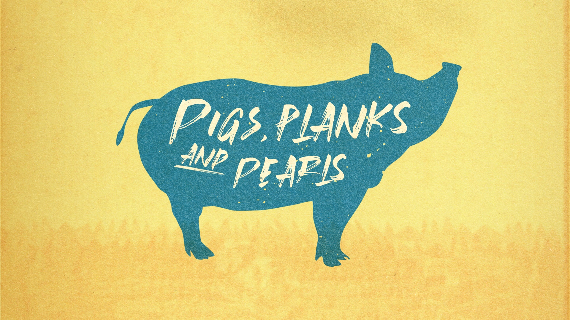 Pigs, Planks and Pearls